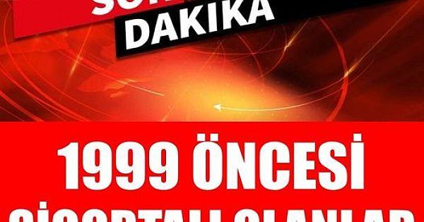 1999 Öncesi Ssk girişi olanlar dikkat !..