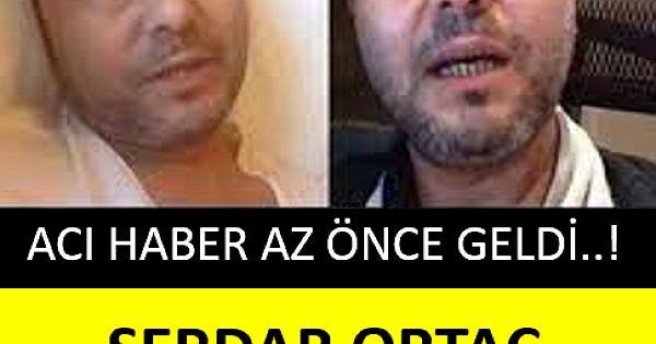 SERDAR ORTAÇ'TAN ÜZEN HABER GELDİ